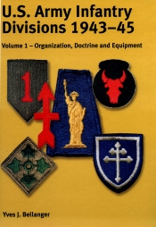 US Army Infantry Divisions 1943-45 Volume 1 : Organisation, Doctrine, Equipment