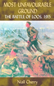 Most Unfavourable Ground : The Battle of Loos, 1915