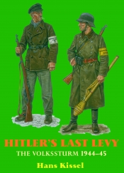 Hitler's Last Levy : The Volkssturm 1944-45