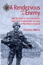 A Rendezvous with the Enemy : My Brother's Life & Death with the Coldstream Guards in Northern Ireland