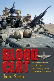 Blood Clot : In Combat with the Patrols Platoon, 3 Para, Afghanistan 2006