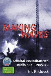 Making Waves : Admiral Mountbatten's Radio SEAC 1945-49