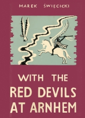 With the Red Devils at Arnhem : Personal Experiences with the 1st Polish Parachute Brigade 1944