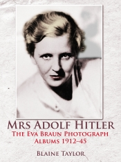 Mrs Adolf Hitler : The Eva Braun Photograph Albums 1912-45
