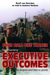 Four Ball One Tracer : Commanding Executive Outcomes in Angola and Sierra Leone