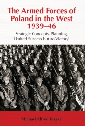 The Armed Forces of Poland in the West 1939-46 : Strategic Concepts, Planning, Limited  Success but no Victory!