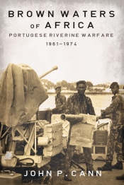 Brown Waters of Africa : Portuguese Riverine Warfare 1961-1974