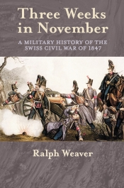 Three Weeks in November : A Military History of the Swiss Civil War of 1847