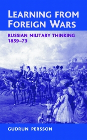 Learning From Foreign Wars : Russian Military Thinking 1859-73