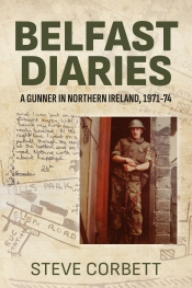 Belfast Diaries : A Gunner in Northern Ireland 1971-74