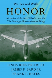 We Served With Honor : Memoirs Of The Men who Served the 91st Strategic Reconnaissance Wing