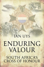 Enduring Valour : South Africa's Cross of Honour