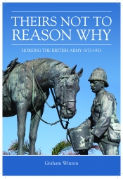 Theirs Not To Reason Why : Horsing the British Army 1875-1925