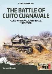 The Battle of Cuito Cuanavale : Cold War Angolan Finale 1987-1988