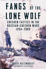 Fangs of the Lone Wolf : Chechen Tactics in the Russian-Chechen Wars 1994-2009