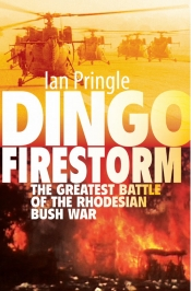 Dingo Firestorm : The Greatest Battle of the Rhodesian Bush War