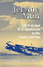 Jet Age Man : SAC B-47 and B-52 Operations in the Early Cold War