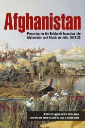 Afghanistan : Preparing For The Bolshevik Incursion into Afghanistan and Attack on India 1919-20