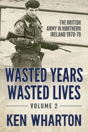 Wasted Years Wasted Lives Volume 2 : The British Army in Northern Ireland 1978-79