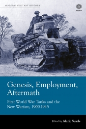 Genesis Employment Aftermath : First World War Tanks and the New Warfare 1900-1945
