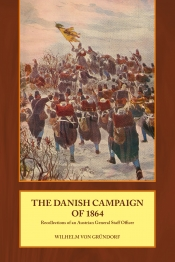 The Danish Campaign of 1864 : Recollections Of An Austrian General Staff Officer