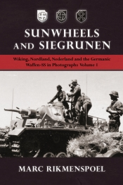 Sunwheels and Siegrunen Volume 1 : Wiking, Nordland, Nederland and the Germanic Waffen-SS in Photographs