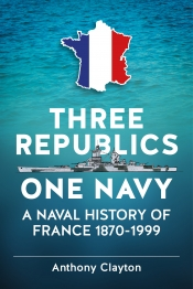 Three Republics One Navy : A Naval History of France 1870-1999