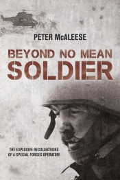 Beyond No Mean Soldier : The Explosive Recollections of a Former Special Forces Operator