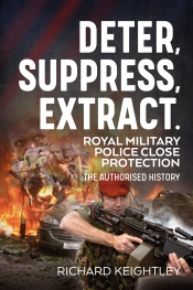Deter Suppress Extract! : Royal Military Police Close Protection, the Authorised History