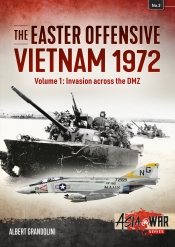 The Easter Offensive Vietnam 1972 Volume 1 : Invasion Across The DMZ