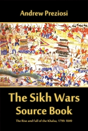 The Sikh Wars Source Book : The Rise And Fall Of The Khalsa 1799-1849