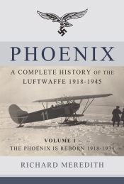 Phoenix - A Complete History of the Luftwaffe 1918-1945 : Volume 1 - The Phoenix is Reborn 1918-1934