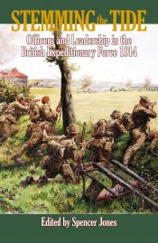 Stemming the Tide : Officers and Leadership in the British Expeditionary Force 1914