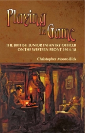 Playing the Game : The British Junior Infantry Officer on the Western Front 1914-18