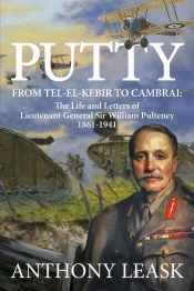 Putty : From Tel-el-Kebir to Cambrai: The Life and Letters of Lieutenant General Sir William Pulteney 1861-1941
