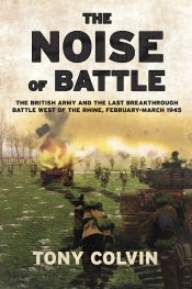 The Noise of Battle : The British Army and the Last Breakthrough Battle West of the Rhine, February-March 1945
