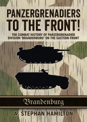 Panzergrenadiers to the Front! : The Combat History of Panzergrenadier Division 'Brandenburg' on the Eastern Front 1944-45