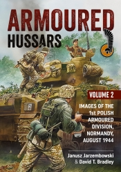 Armoured Hussars Volume 2 : Images of the 1st Polish Armoured Division - Normandy August 1944