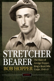 A Stretcher Bearer from El Alamein to Greece : The Diary of George Hopper, King's Royal Rifle Corps 1940-45