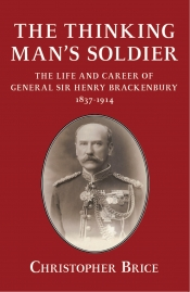 The Thinking Man's Soldier : The Life & Career of General Sir Henry Brackenbury 1837-1914