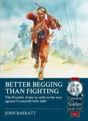 Better Begging than Fighting : The Royalist Army in Exile in the War against Cromwell 1656-1660