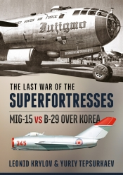 The Last War of the Superfortresses : MiG-15 Vs B-29 over Korea