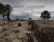 Silent Landscape : The Battlefields of the Western Front One Hundred Years on
