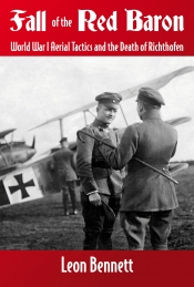 Fall of the Red Baron : World War I Aerial Tactics and the Death of Richthofen