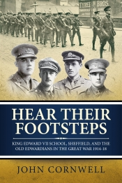 Hear Their Footsteps : King Edward VII School, Sheffield, and the Old Edwardians in the Great War 1914-18