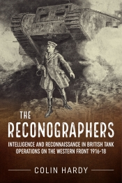 The Reconographers : Intelligence And Reconnaissance in British Tank Operations on the Western Front 1916-18