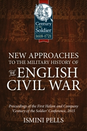 New Approaches to the Military History of the English Civil War : Proceedings of the First Helion and Company 'Century of the Soldier' Conference