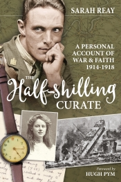 The Half-Shilling Curate : A Personal Account of War and Faith 1914-1918
