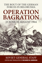 Operation Bagration : 23 June-29 August 1944. The Rout of the German Forces in Belorussia