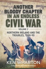 Another Bloody Chapter in an Endless Civil War Volume 2 : Northern Ireland and the Troubles 1988-90